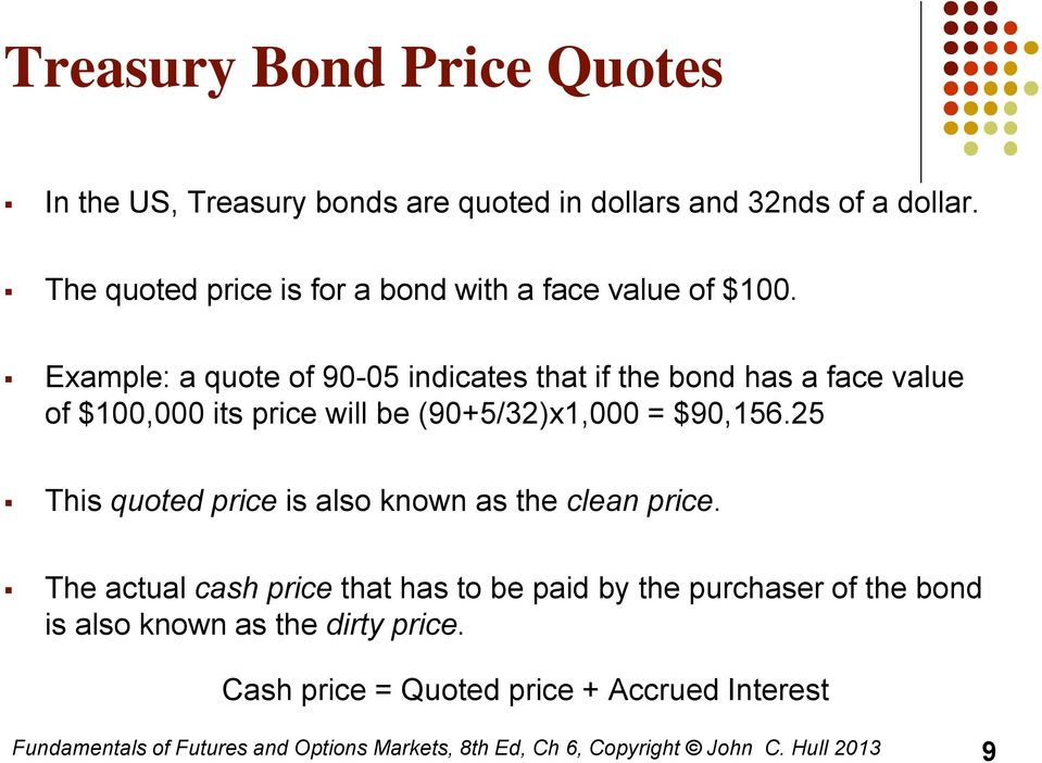 Example: a quote of 90-05 indicates that if the bond has a face value of $100,000 its price will be (90+5/32)x1,000 =