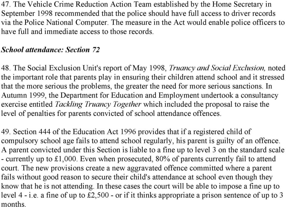 The Social Exclusion Unit's report of May 1998, Truancy and Social Exclusion, noted the important role that parents play in ensuring their children attend school and it stressed that the more serious