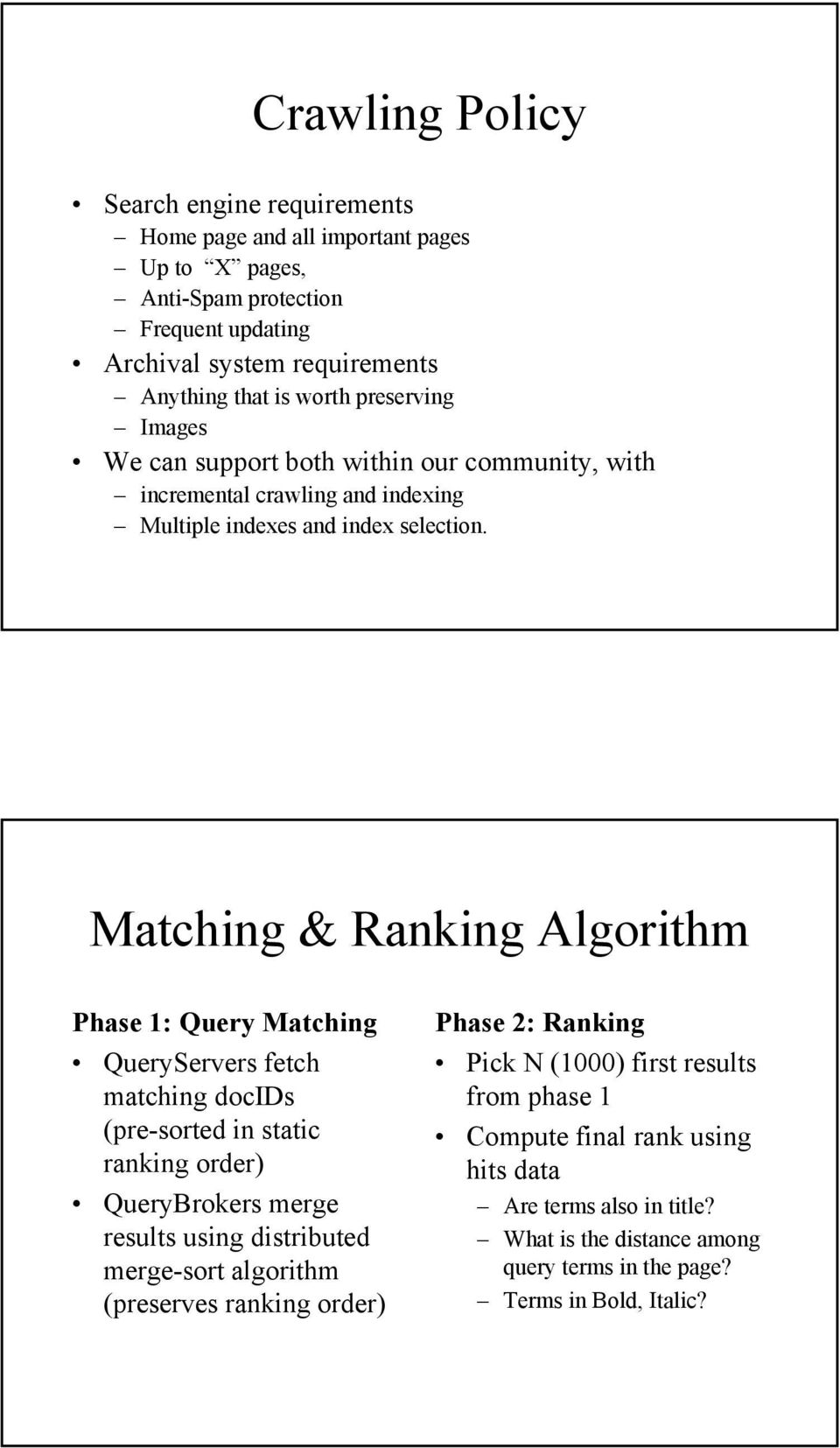 Matching & Ranking Algorithm Phase 1: Query Matching QueryServers fetch matching docids (pre-sorted in static ranking order) QueryBrokers merge results using distributed merge-sort