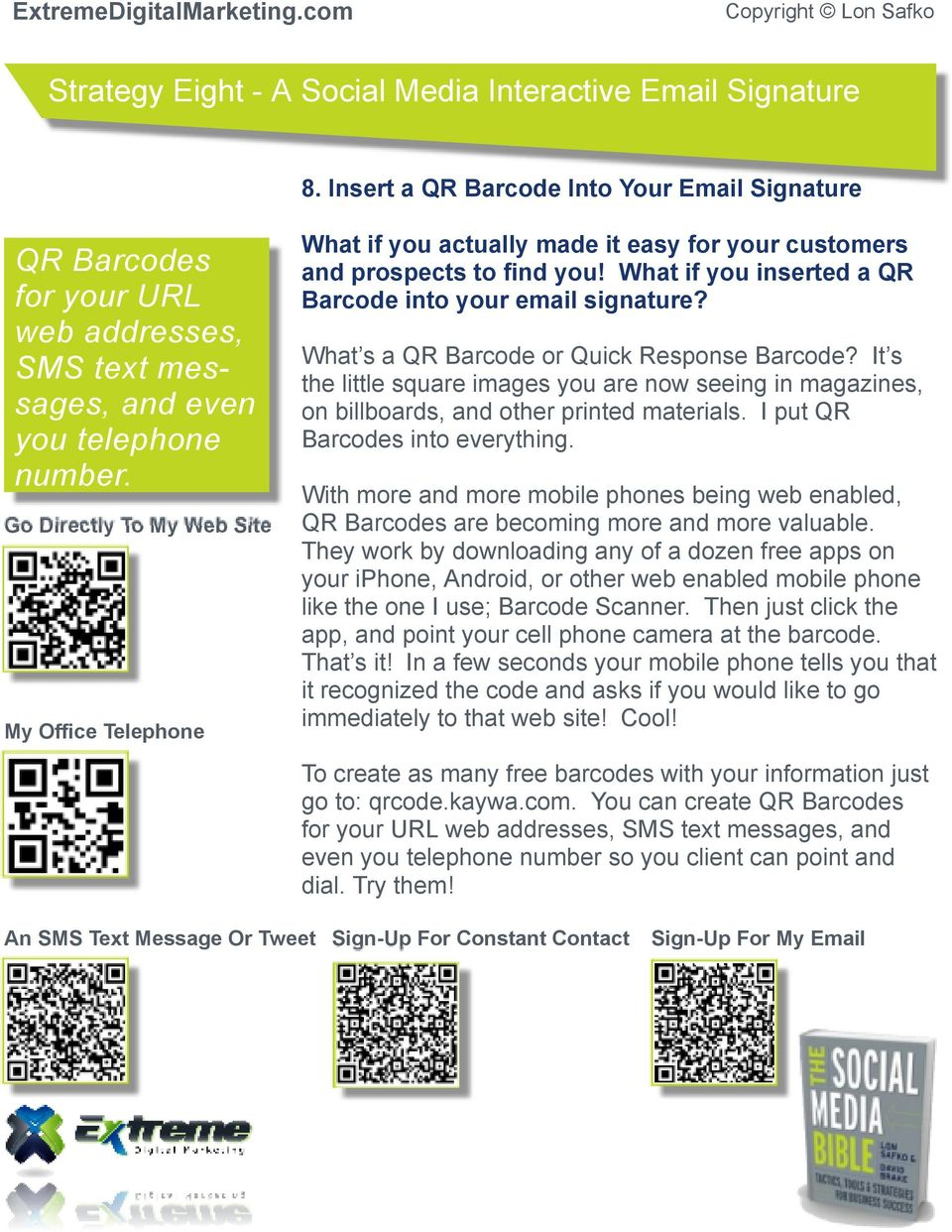 What s a QR Barcode or Quick Response Barcode? It s the little square images you are now seeing in magazines, on billboards, and other printed materials. I put QR Barcodes into everything.