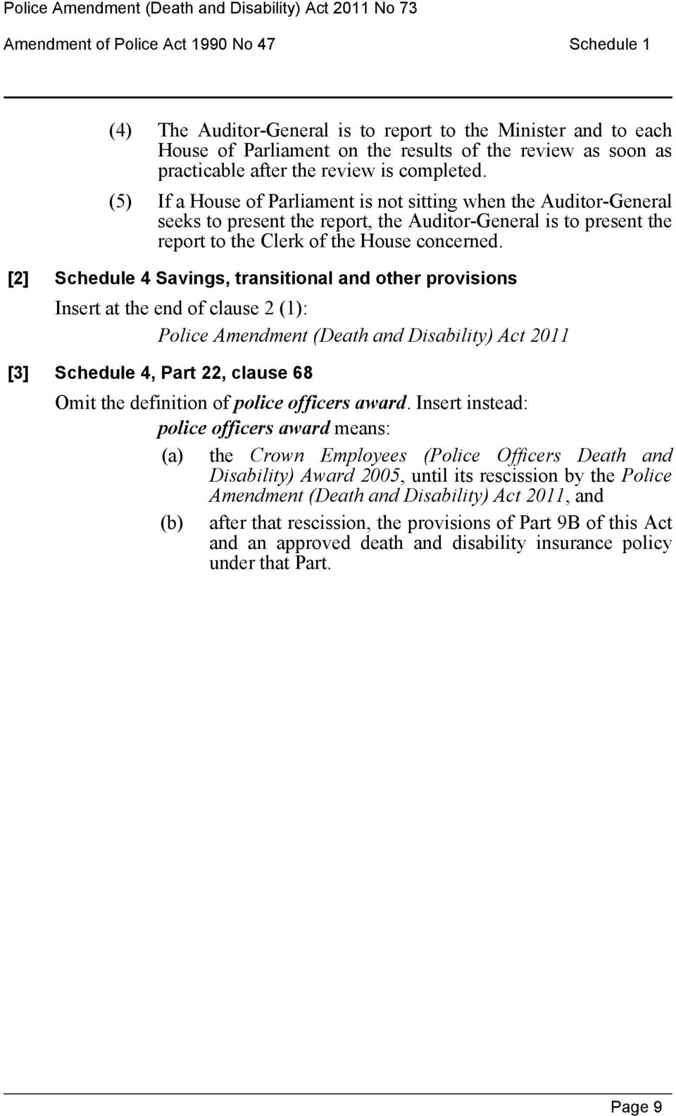 [2] Schedule 4 Savings, transitional and other provisions Insert at the end of clause 2 (1): Police Amendment (Death and Disability) Act 2011 [3] Schedule 4, Part 22, clause 68 Omit the definition of