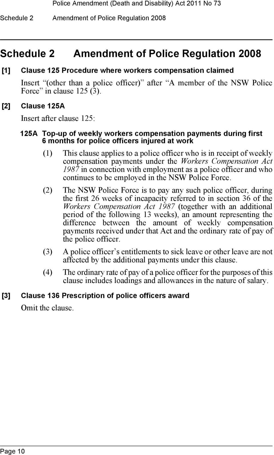 [2] Clause 125A Insert after clause 125: 125A Top-up of weekly workers compensation payments during first 6 months for police officers injured at work (1) This clause applies to a police officer who