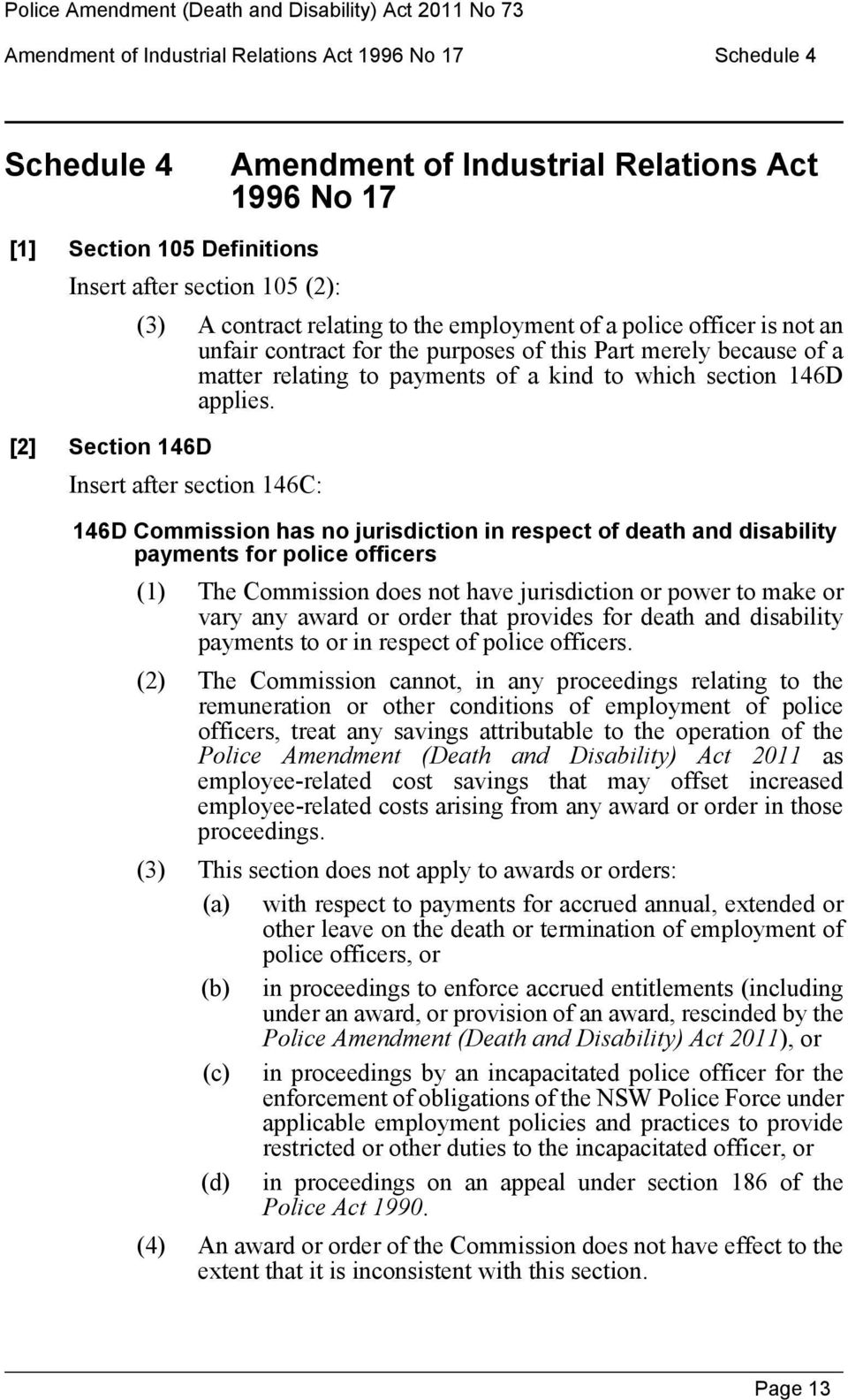 [2] Section 146D Insert after section 146C: 146D Commission has no jurisdiction in respect of death and disability payments for police officers (1) The Commission does not have jurisdiction or power