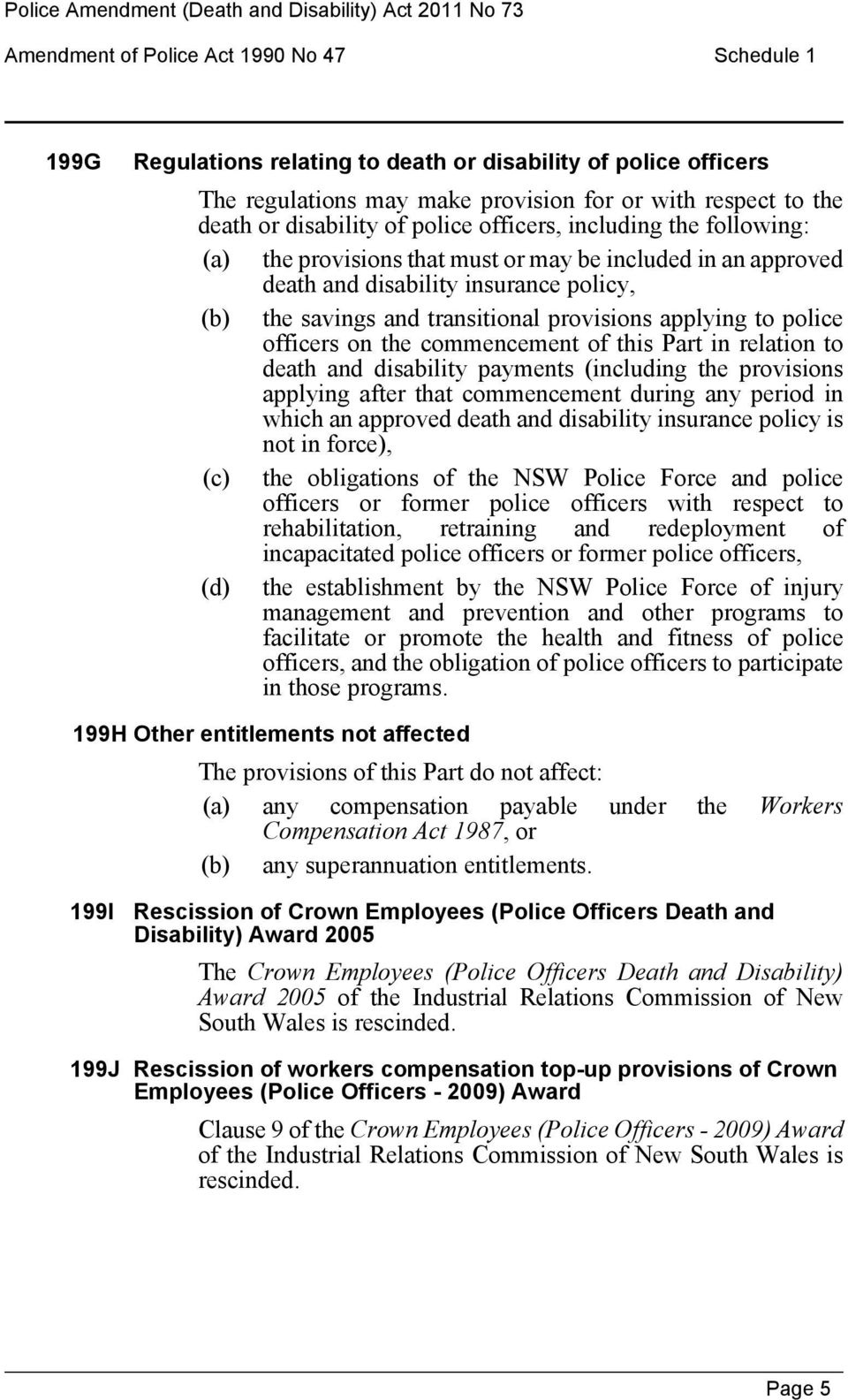 police officers on the commencement of this Part in relation to death and disability payments (including the provisions applying after that commencement during any period in which an approved death