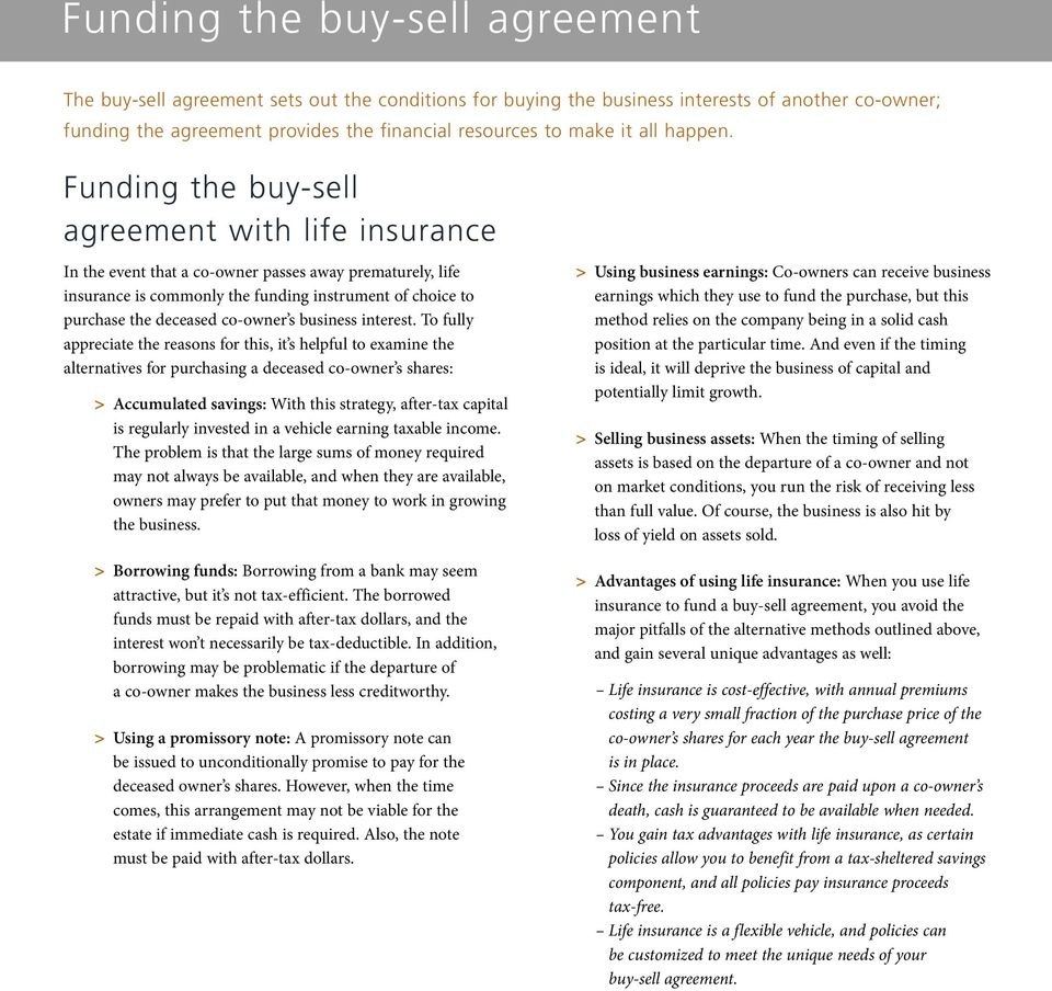 Funding the buy-sell agreement with life insurance In the event that a co-owner passes away prematurely, life insurance is commonly the funding instrument of choice to purchase the deceased co-owner