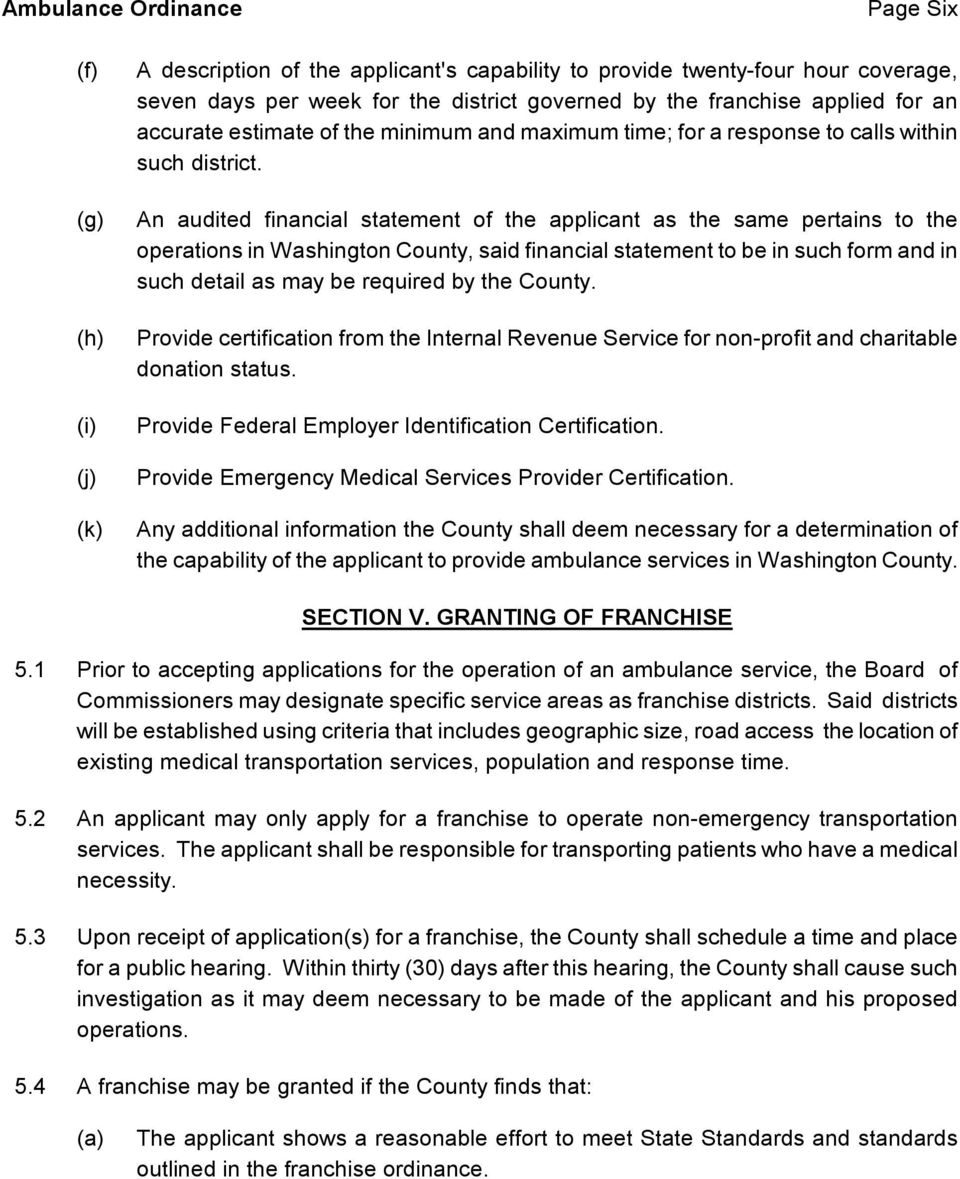 An audited financial statement of the applicant as the same pertains to the operations in Washington County, said financial statement to be in such form and in such detail as may be required by the