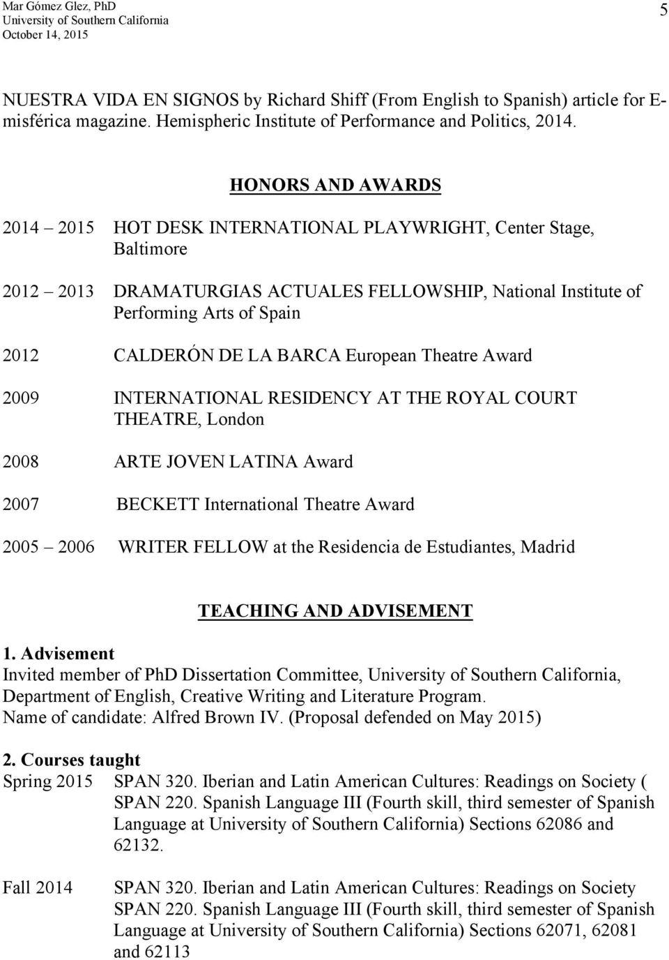BARCA European Theatre Award 2009 INTERNATIONAL RESIDENCY AT THE ROYAL COURT THEATRE, London 2008 ARTE JOVEN LATINA Award 2007 BECKETT International Theatre Award 2005 2006 WRITER FELLOW at the