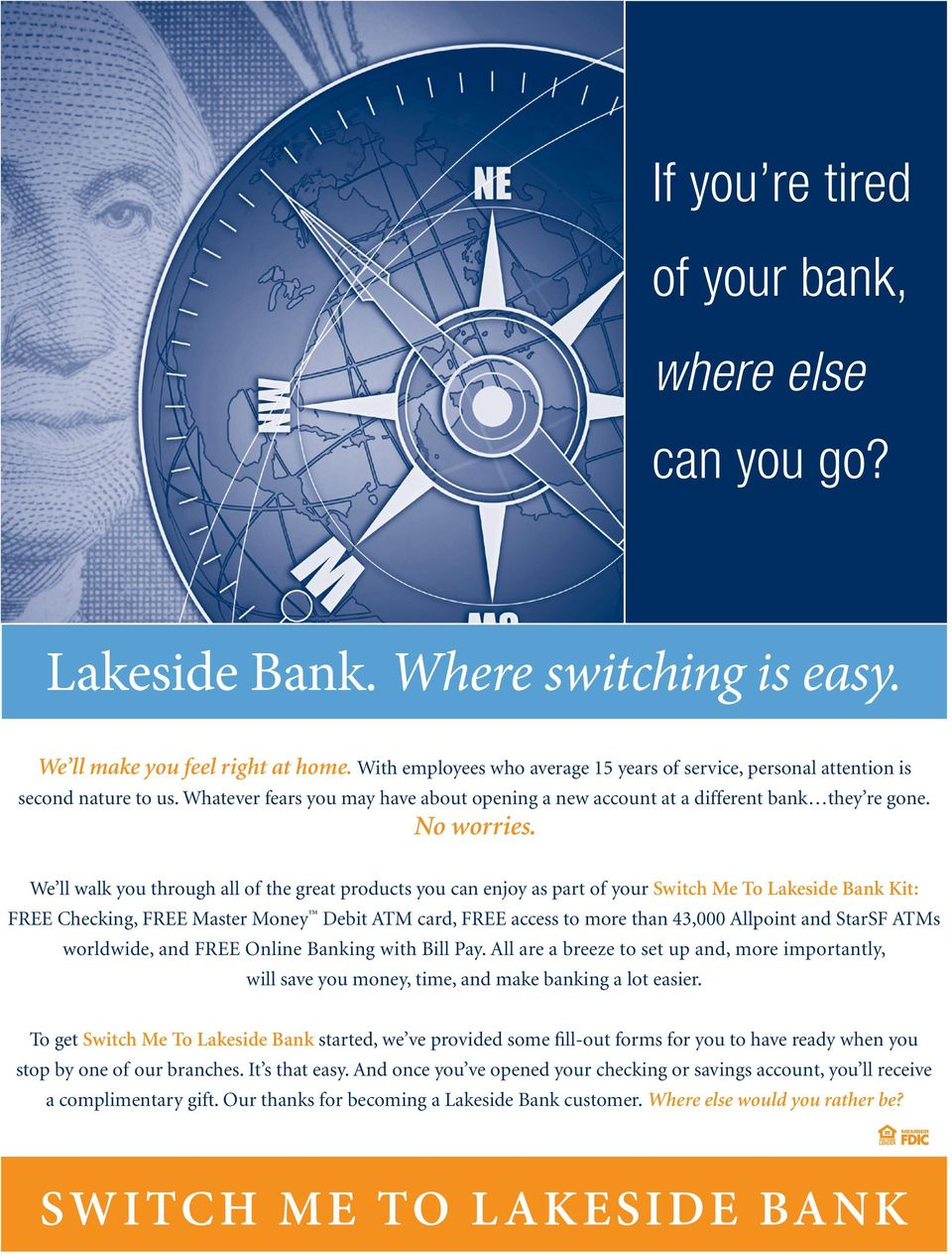 We ll walk you through all of the great products you can enjoy as part of your Switch Me To Lakeside Bank Kit: free Checking, free Master Money Debit ATM card, free access to more than 43,000