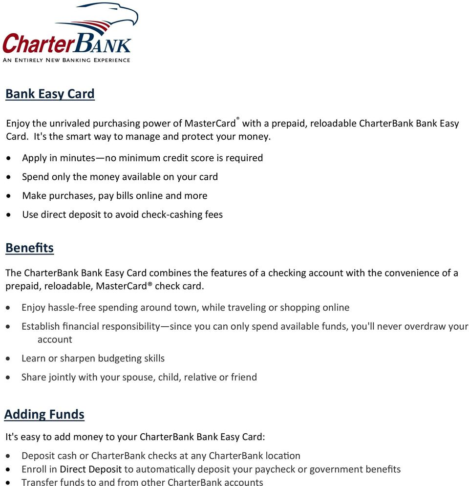 CharterBank Bank Easy Card combines the features of a checking account with the convenience of a prepaid, reloadable, MasterCard check card.
