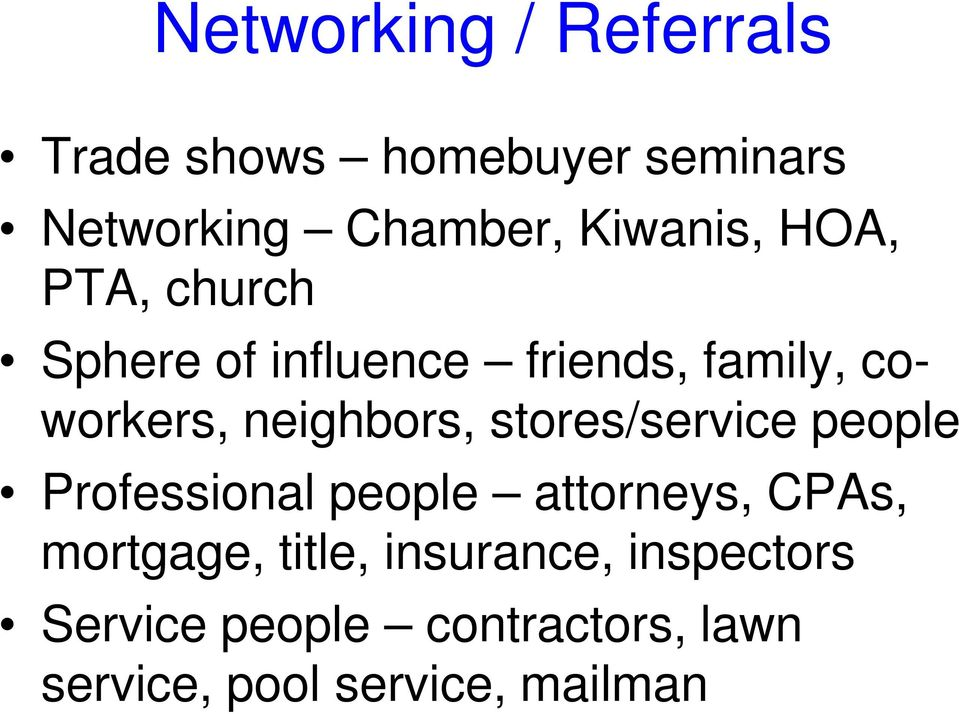 neighbors, stores/service people Professional people attorneys, CPAs, mortgage,