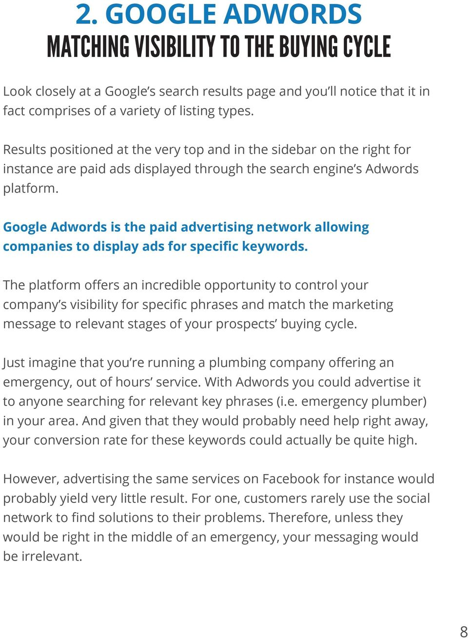 Google Adwords is the paid advertising network allowing companies to display ads for specific keywords.