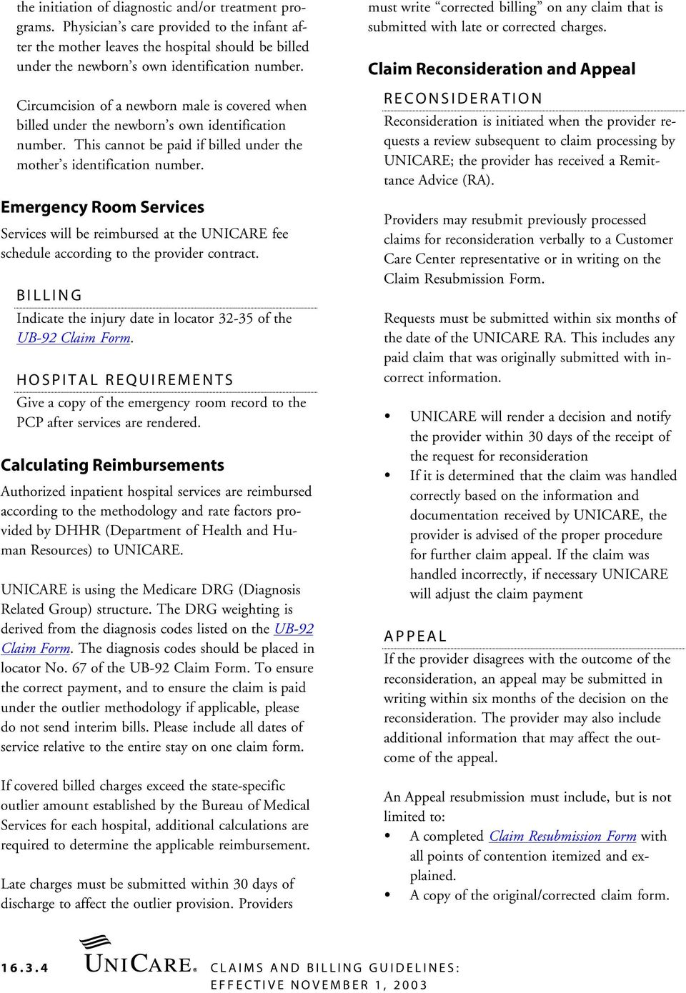Emergency Room Services Services will be reimbursed at the UNICARE fee schedule according to the provider contract. BILLING Indicate the injury date in locator 32-35 of the UB-92 Claim Form.