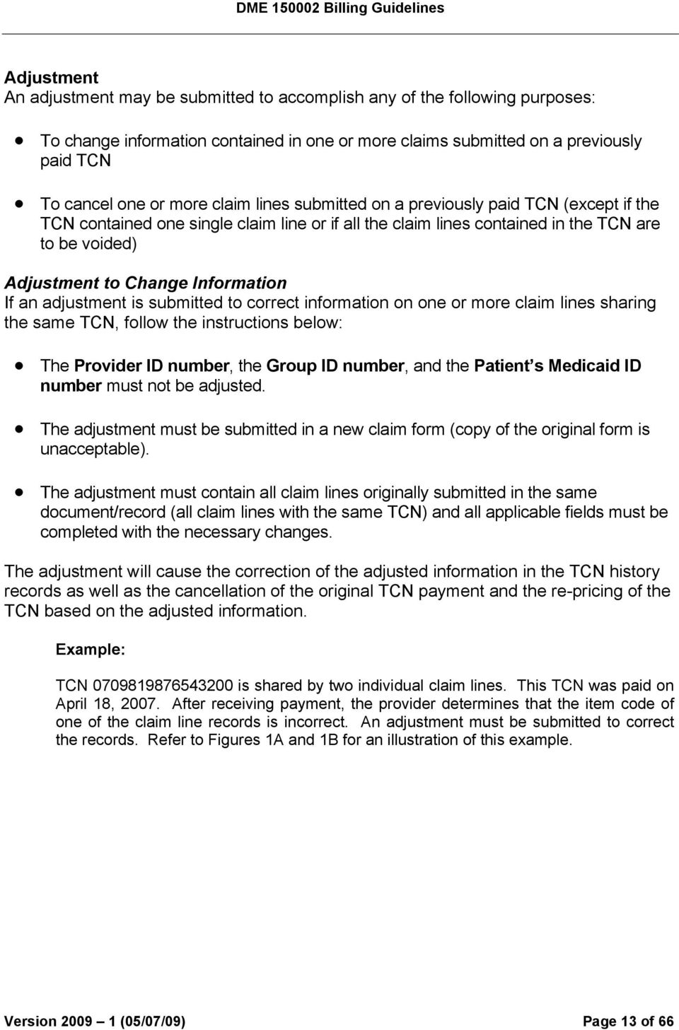 an adjustment is submitted to correct information on one or more claim lines sharing the same TCN, follow the instructions below: The Provider ID number, the Group ID number, and the Patient s