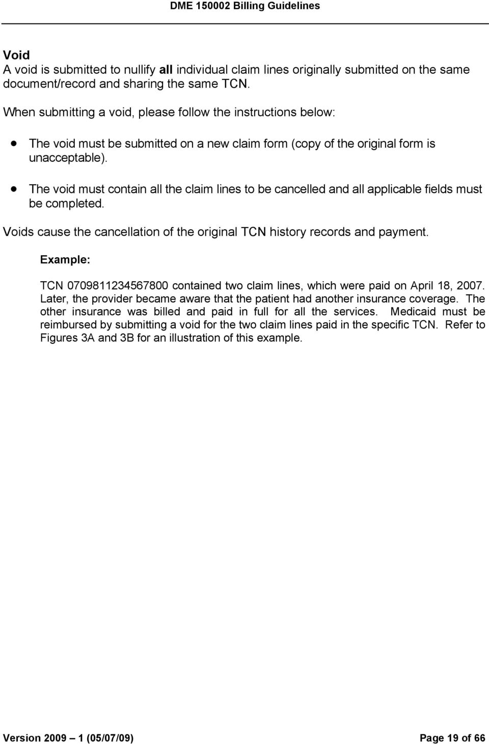 The void must contain all the claim lines to be cancelled and all applicable fields must be completed. Voids cause the cancellation of the original TCN history records and payment.
