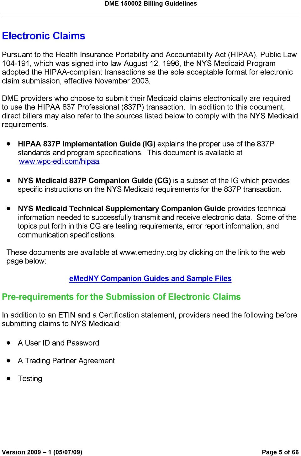 DME providers who choose to submit their Medicaid claims electronically are required to use the HIPAA 837 Professional (837P) transaction.