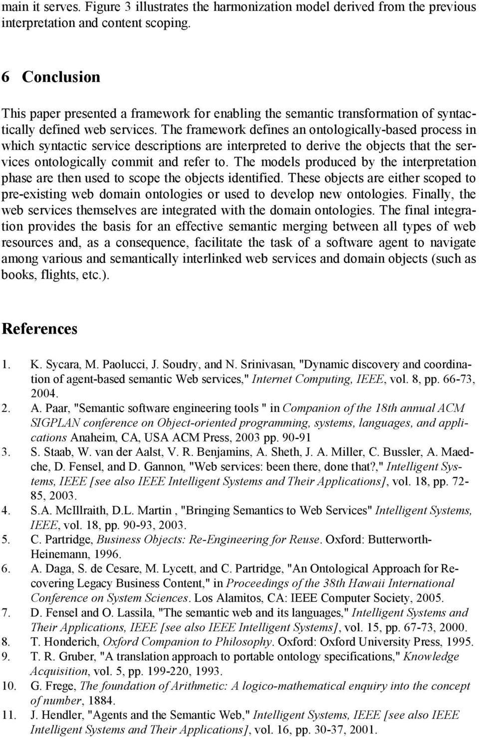 The framework defines an ontologically-based process in which syntactic service descriptions are interpreted to derive the objects that the services ontologically commit and refer to.