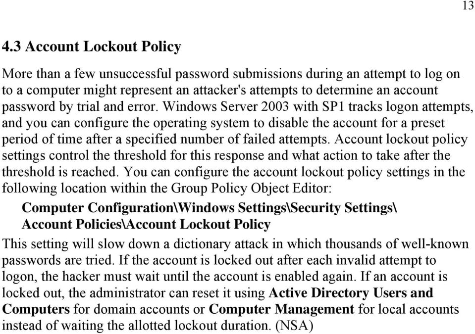 Windows Server 2003 with SP1 tracks logon attempts, and you can configure the operating system to disable the account for a preset period of time after a specified number of failed attempts.