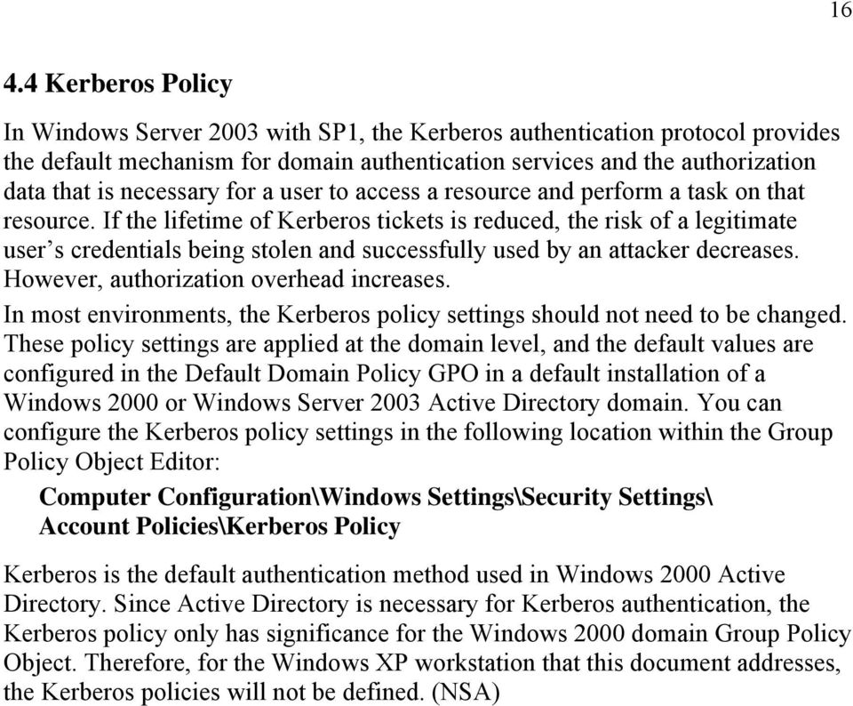 If the lifetime of Kerberos tickets is reduced, the risk of a legitimate user s credentials being stolen and successfully used by an attacker decreases. However, authorization overhead increases.