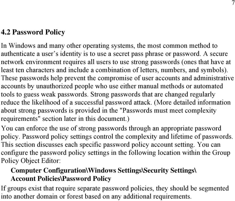 These passwords help prevent the compromise of user accounts and administrative accounts by unauthorized people who use either manual methods or automated tools to guess weak passwords.