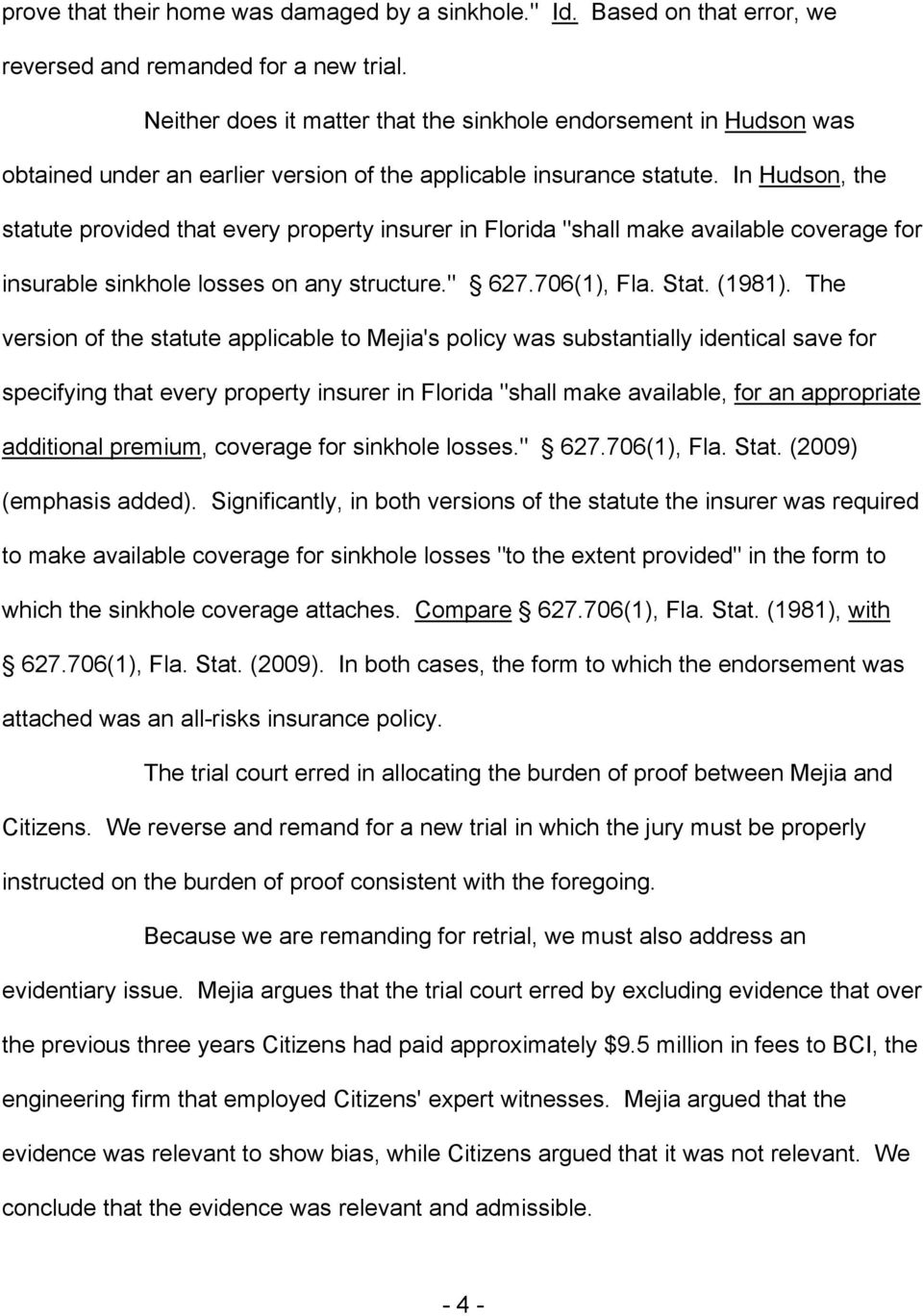"In Hudson, the statute provided that every property insurer in Florida ""shall make available coverage for insurable sinkhole losses on any structure."" 627.706(1), Fla. Stat. (1981)."