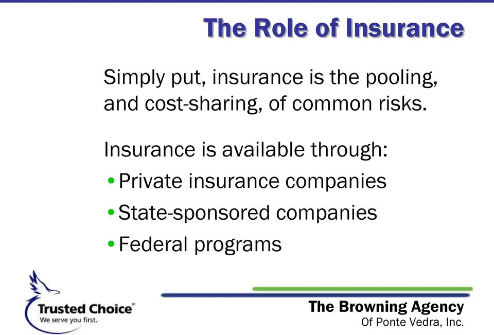 Insurance is available through: Private insurance