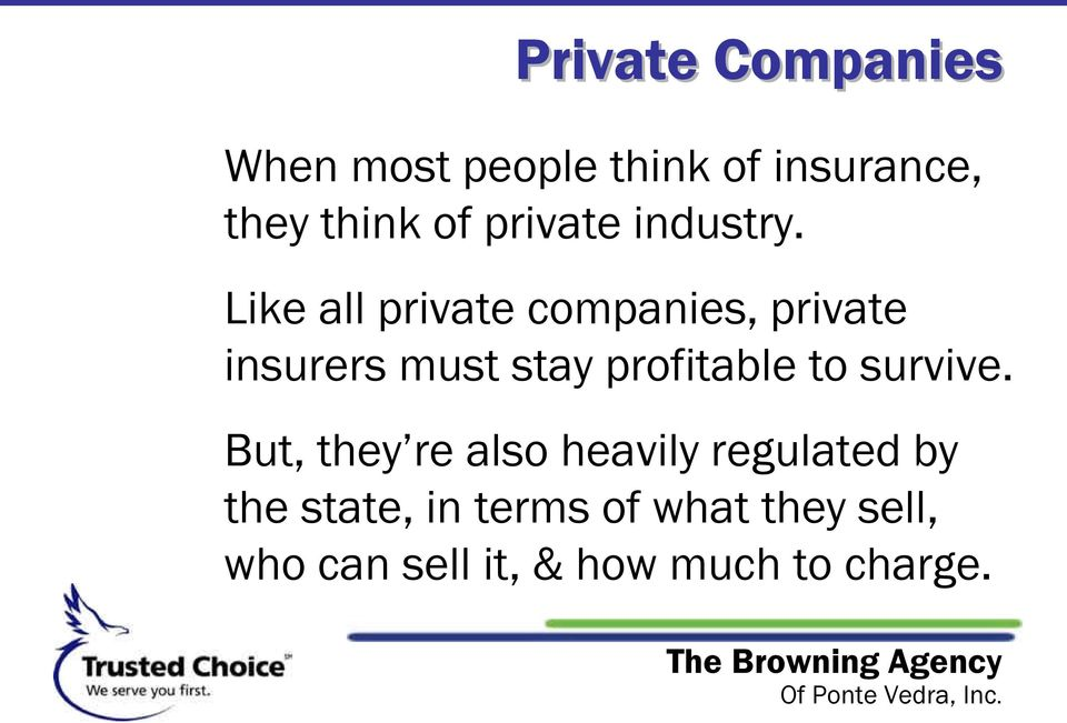 Like all private companies, private insurers must stay profitable to