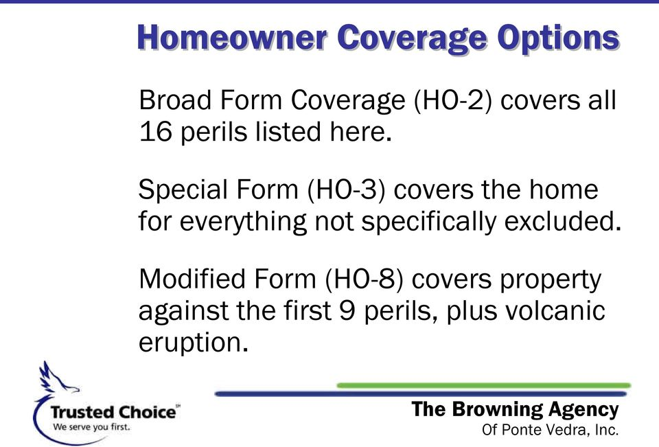 Special Form (HO-3) covers the home for everything not