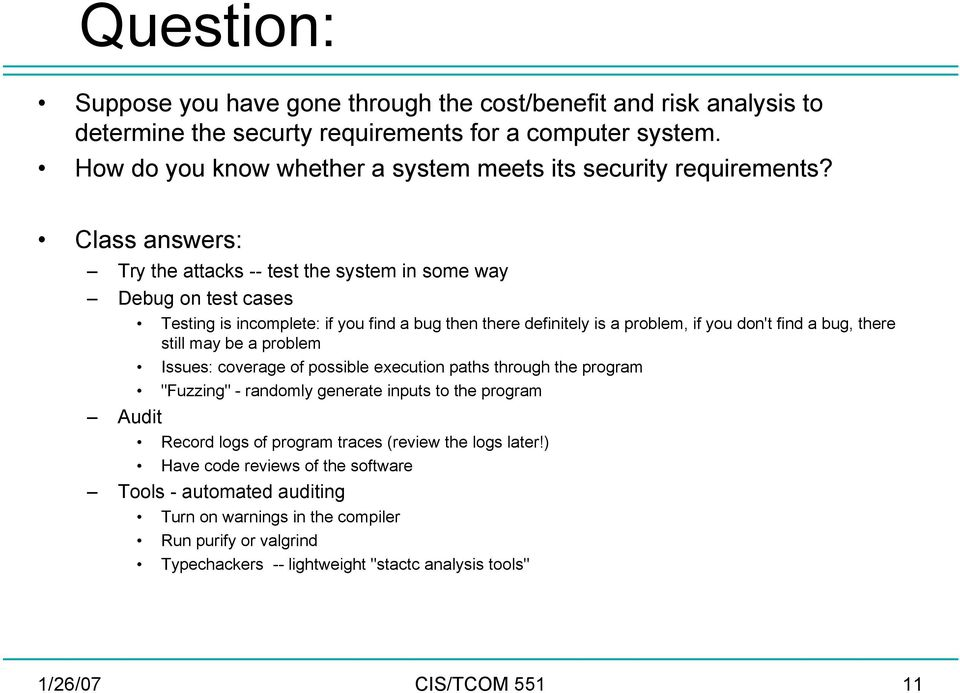 Class answers: Try the attacks -- test the system in some way Debug on test cases Audit Testing is incomplete: if you find a bug then there definitely is a problem, if you don't find a bug, there