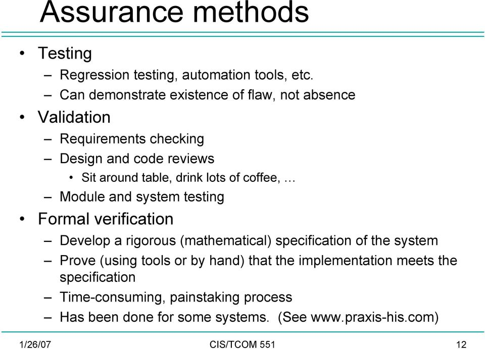 lots of coffee, Module and system testing Formal verification Develop a rigorous (mathematical) specification of the system