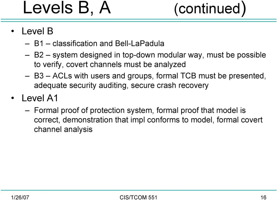 presented, adequate security auditing, secure crash recovery Level A1 Formal proof of protection system, formal