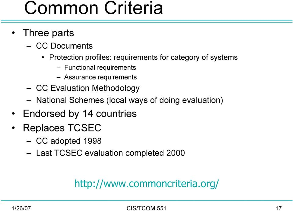 Schemes (local ways of doing evaluation) Endorsed by 14 countries Replaces TCSEC CC adopted