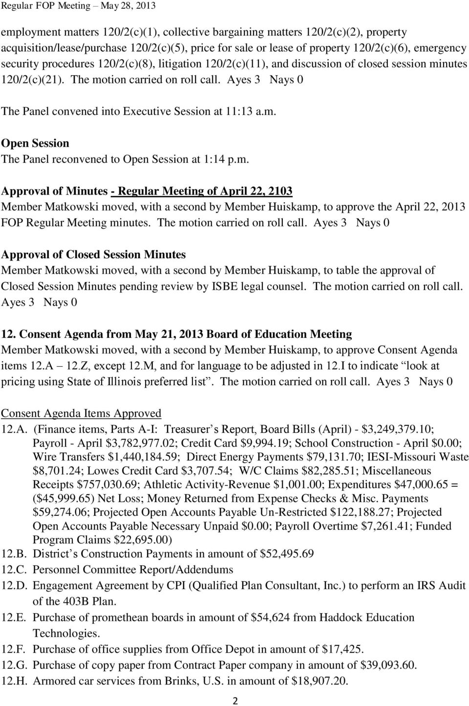 m. Approval of Minutes - Regular Meeting of April 22, 2103 Member Matkowski moved, with a second by Member Huiskamp, to approve the April 22, 2013 FOP Regular Meeting minutes.