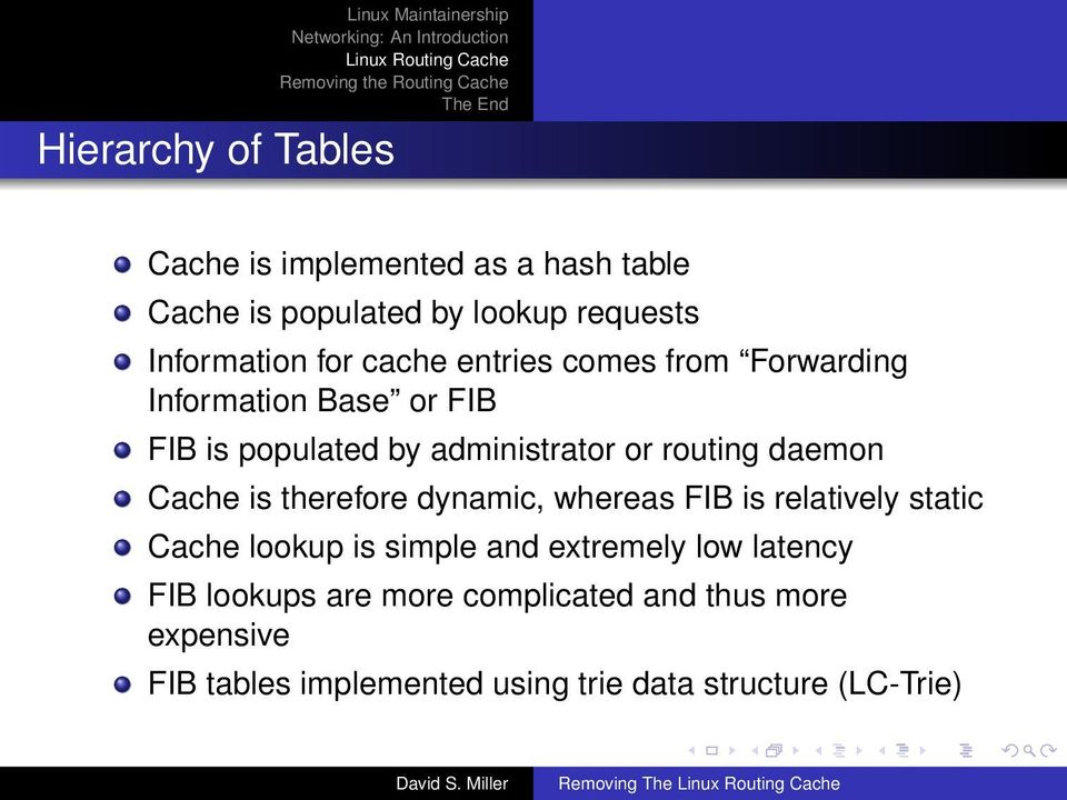 Cache is therefore dynamic, whereas FIB is relatively static Cache lookup is simple and extremely low latency FIB