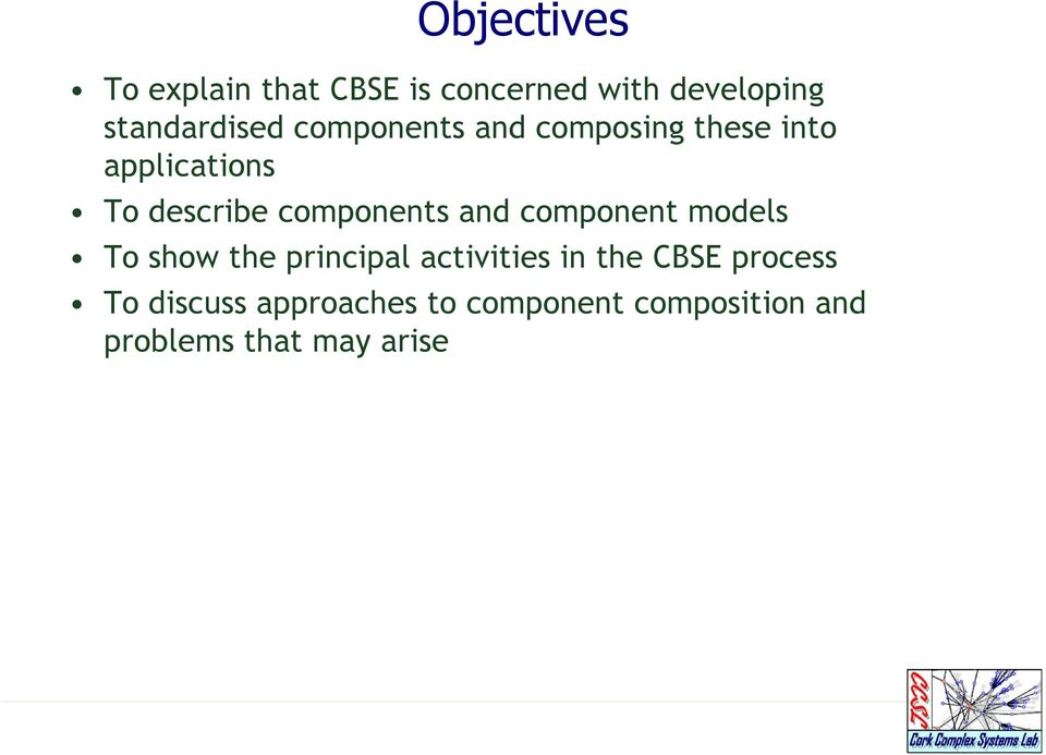 and component models To show the principal activities in the CBSE process