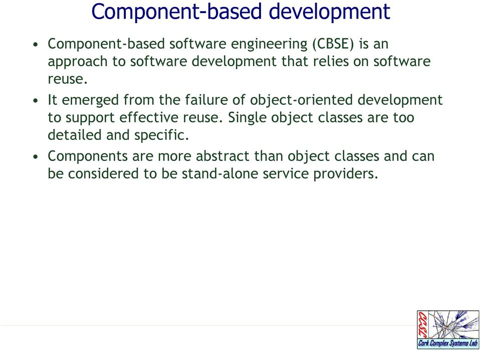 It emerged from the failure of object-oriented development to support effective reuse.