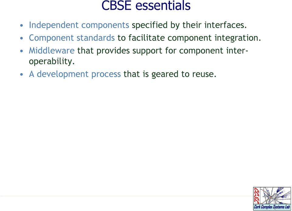 Component standards to facilitate component integration.