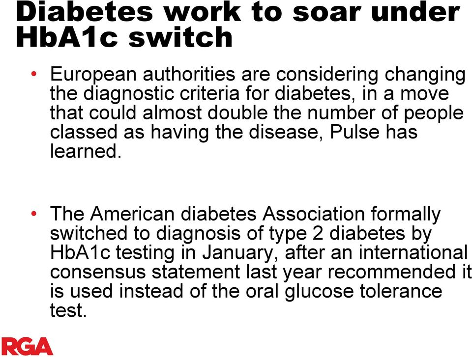 The American diabetes Association formally switched to diagnosis of type 2 diabetes by HbA1c testing in January,