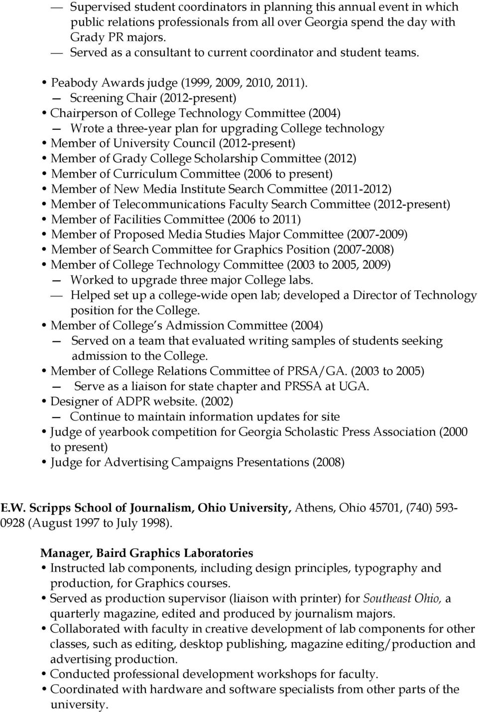 Screening Chair (2012-present) Chairperson of College Technology Committee (2004) Wrote a three-year plan for upgrading College technology Member of University Council (2012-present) Member of Grady