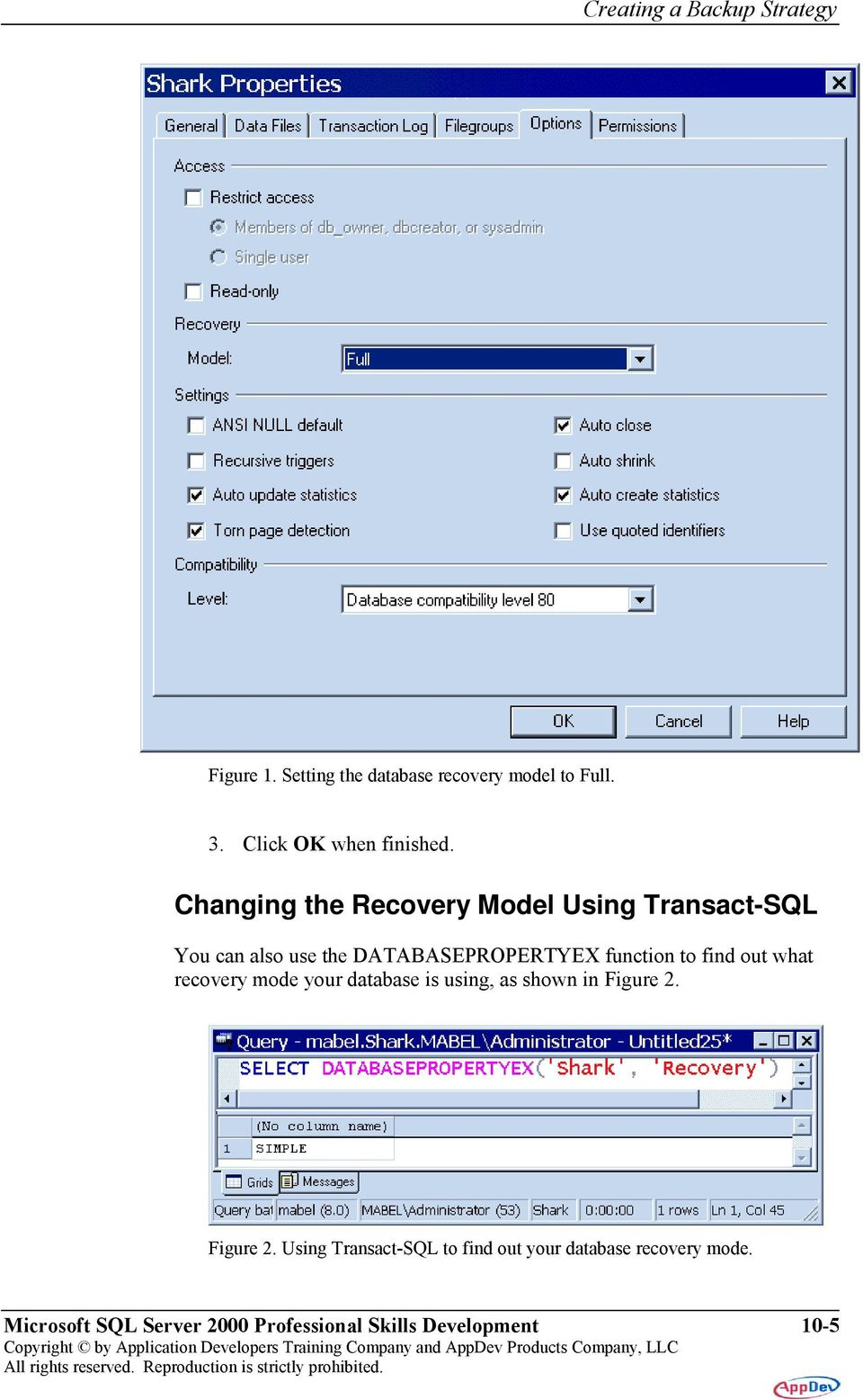 Changing the Recovery Model Using Transact-SQL You can also use the DATABASEPROPERTYEX function to find