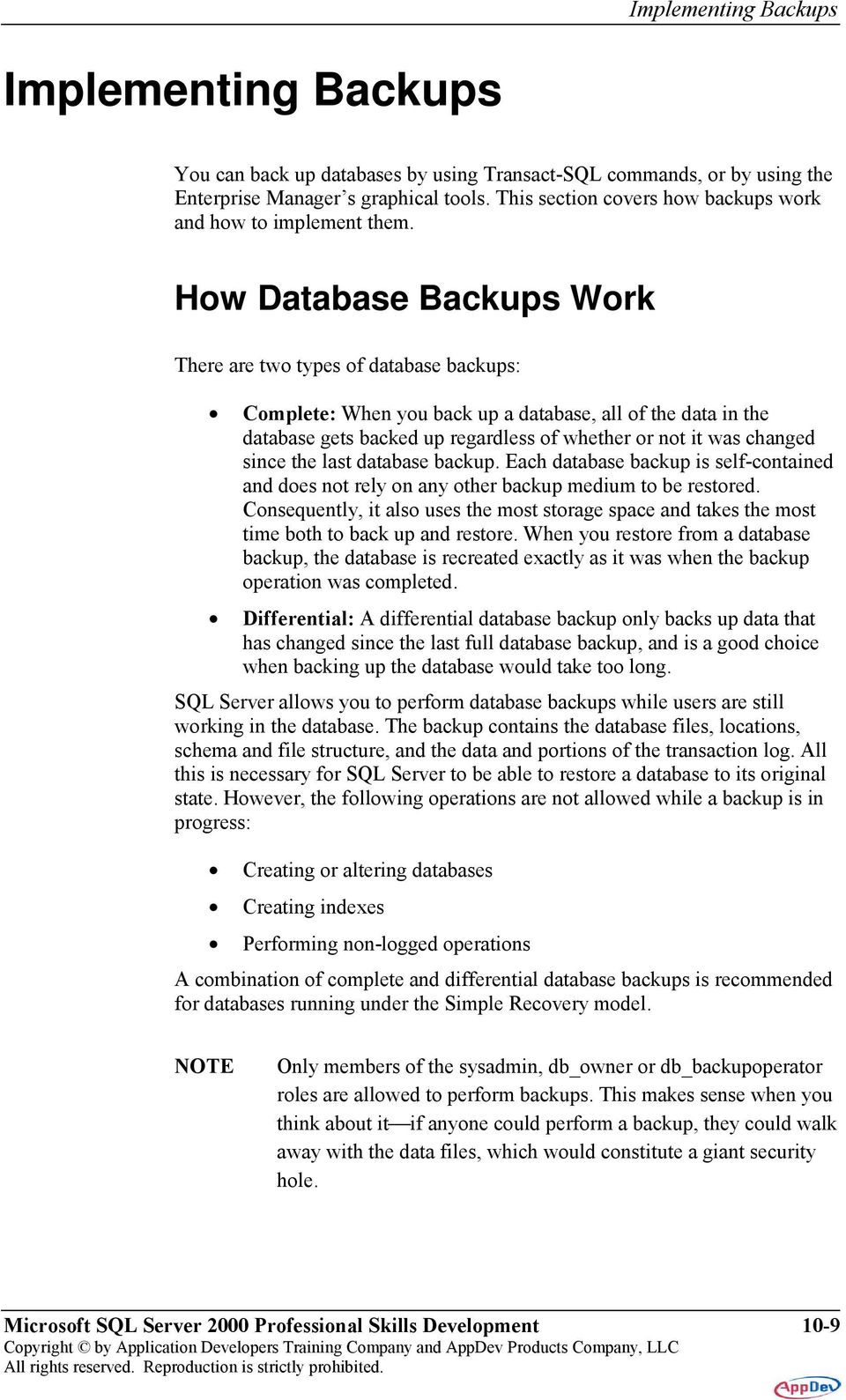 How Database Backups Work There are two types of database backups: Complete: When you back up a database, all of the data in the database gets backed up regardless of whether or not it was changed