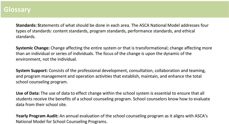 Systemic Change: Change affecting the entire system or that is transformational; change affecting more than an individual or series of individuals.