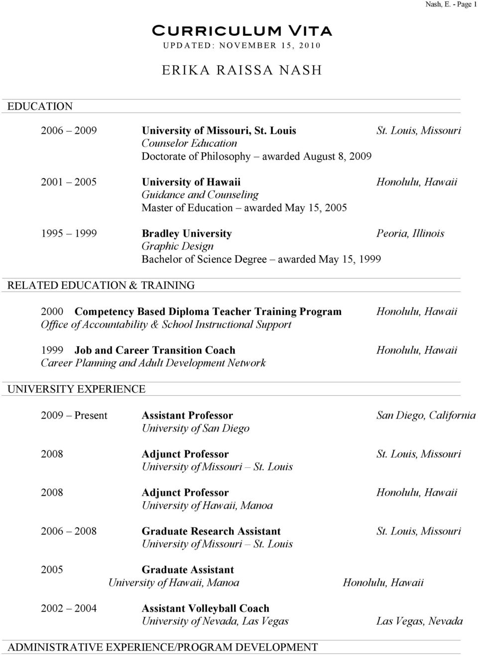 1995 1999 Bradley University Peoria, Illinois Graphic Design Bachelor of Science Degree awarded May 15, 1999 RELATED EDUCATION & TRAINING 2000 Competency Based Diploma Teacher Training Program
