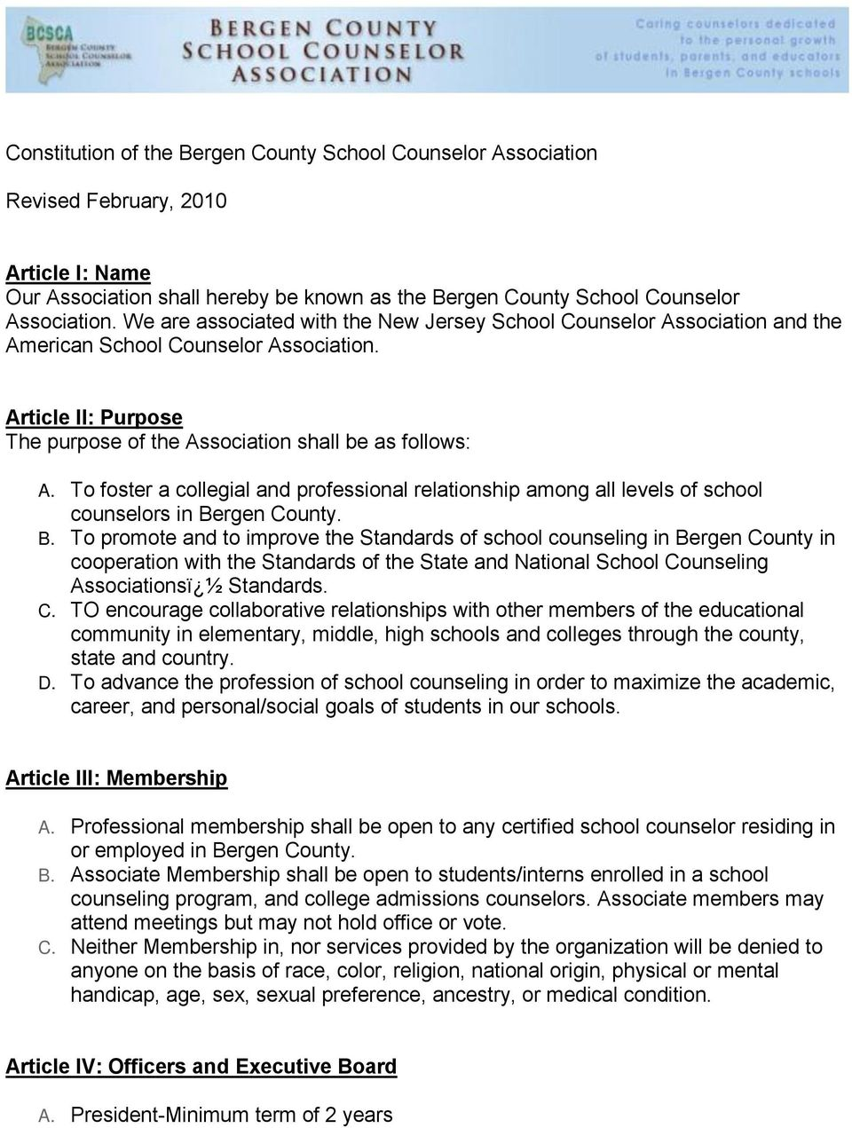 Article II: Purpose The purpose of the Association shall be as follows: To foster a collegial and professional relationship among all levels of school counselors in Bergen County.