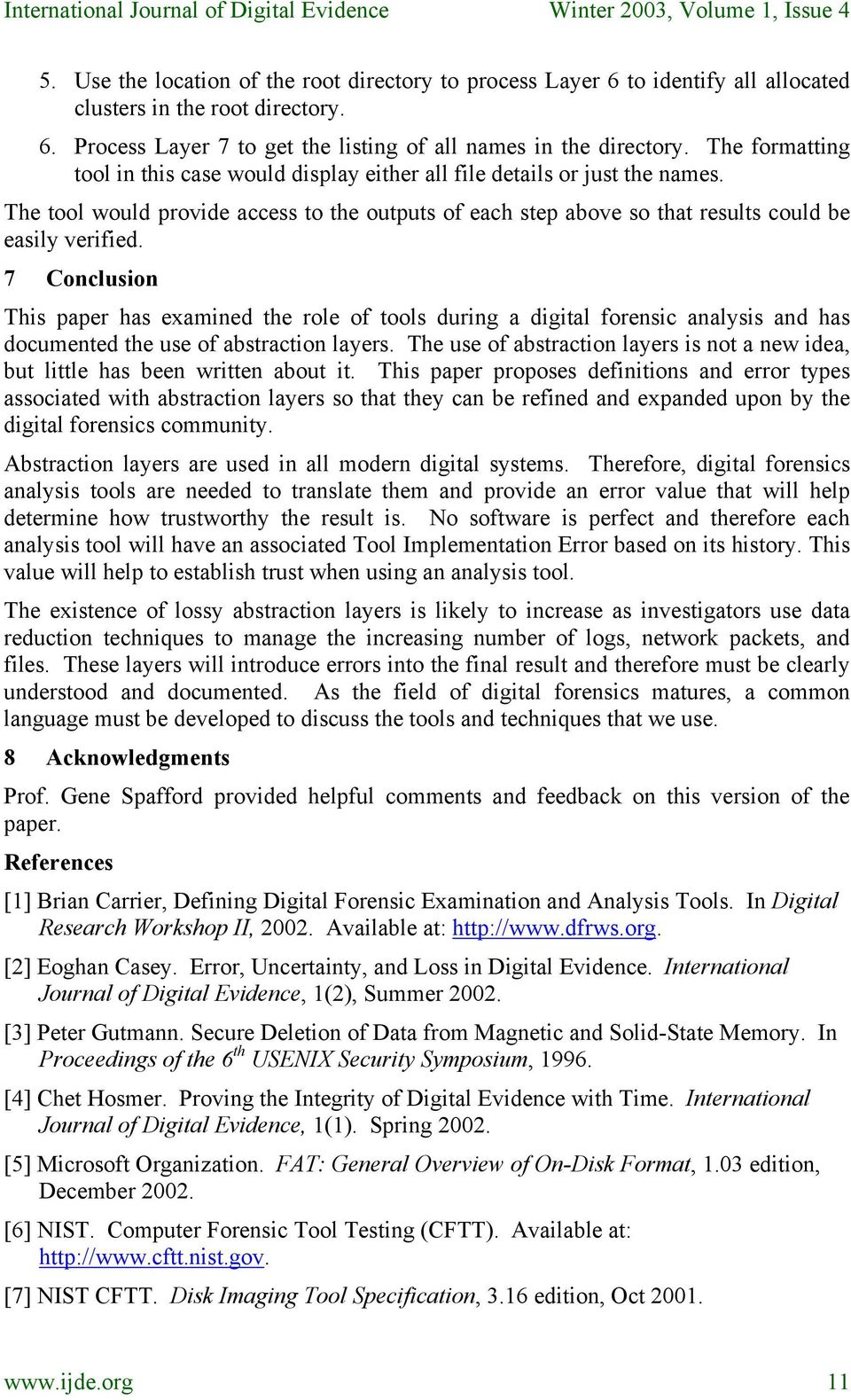 7 Conclusion This paper has examined the role of tools during a digital forensic analysis and has documented the use of abstraction layers.