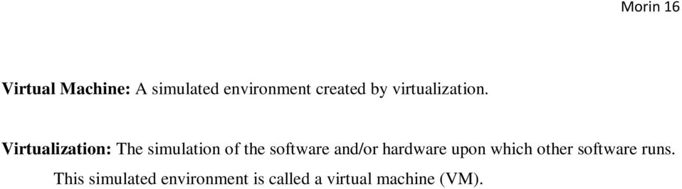 Virtualization: The simulation of the software and/or