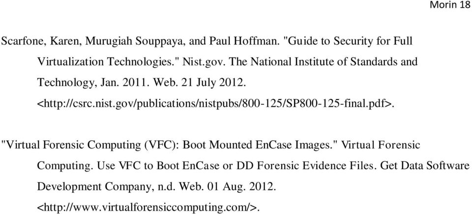 "gov/publications/nistpubs/800-125/sp800-125-final.pdf>. ""Virtual Forensic Computing (VFC): Boot Mounted EnCase Images."