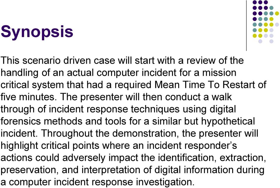 The presenter will then conduct a walk through of incident response techniques using digital forensics methods and tools for a similar but hypothetical