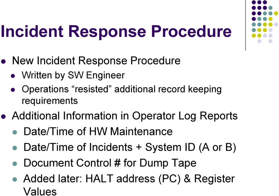 Operator Log Reports Date/Time of HW Maintenance Date/Time of Incidents + System ID