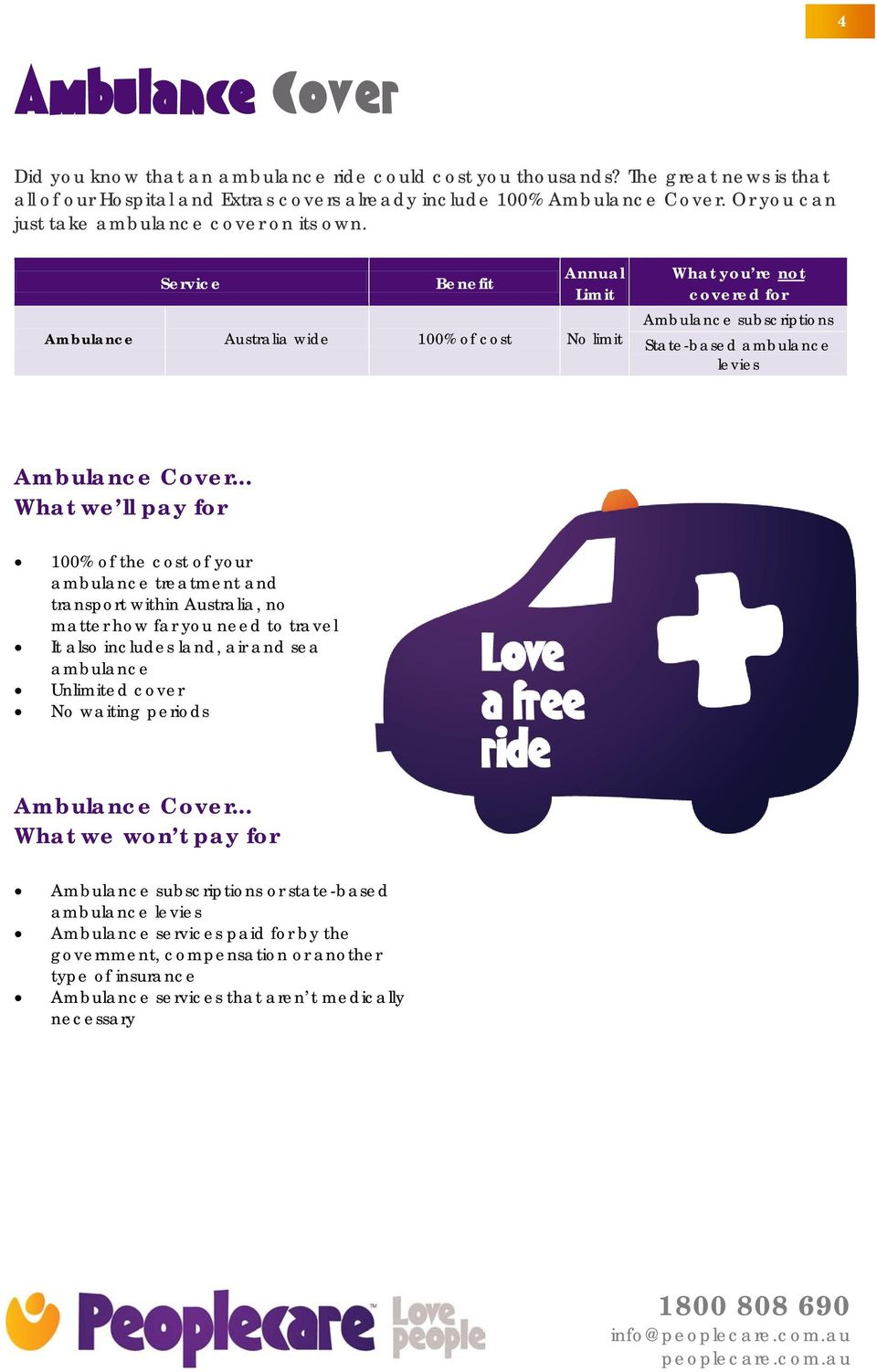 Service Benefit Annual Limit Ambulance Australia wide 100% of cost No limit What you re not covered for Ambulance subscriptions State-based ambulance levies Ambulance Cover.