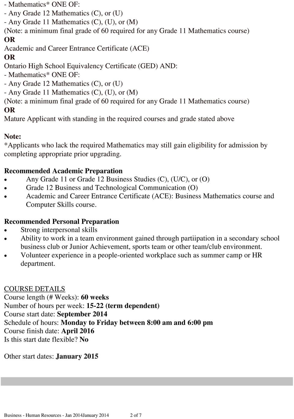 (M) (Note: a minimum final grade of 60 required for any Grade 11 Mathematics course) OR Mature Applicant with standing in the required courses and grade stated above Note: *Applicants who lack the